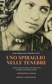 Uno spiraglio nelle tenebre - Francesco Gioia - ebook
