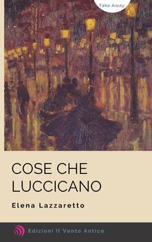 Cose che luccicano - Elena Lazzaretto - ebook