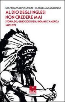 Al Dio degli inglesi non credere mai. Storia del genocidio deglIndiani dAmerica 1492-1972.pdf