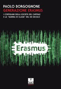 Generazione Erasmus. I cortigiani della società del capitale e la «guerra di classe» del XXI secolo - Borgognone Paolo - wuz.it