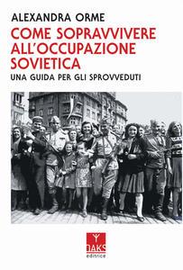 Libro Come sopravvivere all'occupazione sovietica: una guida per gli sprovveduti Alexandra Orme