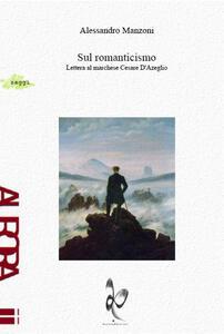 Sul romanticismo. Lettera al marchese Cesare d'Azeglio