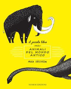Il piccolo libro degli animali del mondo antico. Ediz. illustrata - Maja Säfström - copertina