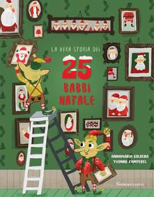 La vera storia dei 25 babbi Natale. Ediz. illustrata - Annamaria Soldera,Yvonne Campedel - copertina