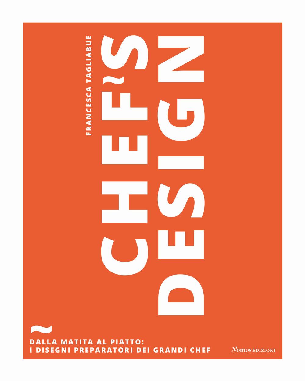 Image of Chef's design. Dalla matita al piatto: I disegni preparatori dei grandi chef