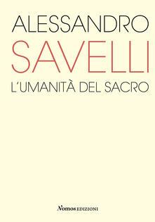 Alessandro Savelli. Lumanità del sacro. Catalogo della mostra (Nova Milanese, 23 febbraio - 22 marzo 2020).pdf