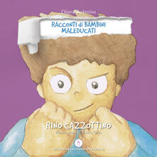 Rino Cazzottino. Racconti di bambini maleducati. Ediz. integrale.pdf
