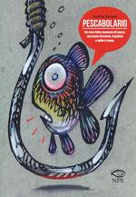 Pescabolario. Un vero falso manuale di pesca, con tanto di lemmi, bigattini e tutto il resto. Ediz. a colori