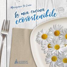 La mia cucina ecosostenibile - Mariagrazia De Castro - copertina