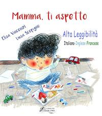 Mamma, ti aspetto. Ediz. italiana, inglese e francese. Ediz. ad alta leggibilità - Vincenzi Elisa - wuz.it