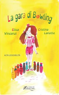 La La gara di bowling. Ediz. ad alta leggibilità - Vincenzi Elisa - wuz.it