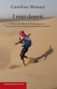 I miei deserti. Un inno alle difficoltà. Perché senza di esse mai sarei diventata una ultra-maratoneta del deserto - Carolina Monaci - copertina