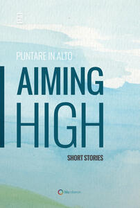 Puntare in alto-Aiming high. Short stories