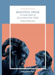 Capturtokyoedition.it Beautiful freak. Le fiabe nere di Guillermo Del Toro Image
