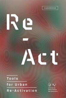 Re-act. Tools for urban re-activation