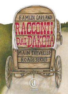 Racconti dal Dakota - Emmanuele Pilia,Martina Marzadori,Hamlin Garland - ebook