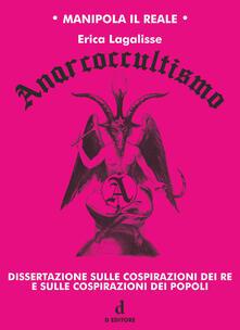 Anarcoccultismo. Dissertazione sulle cospirazioni dei re e sulle cospirazioni dei popoli - Erica Lagalisse - copertina