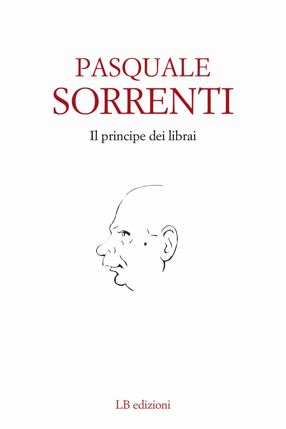 """""""Pasquale Sorrenti. Il principe dei librai"""""""
