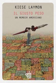 Il giusto peso. Un memoir americano - Leonardo Taiuti,Kiese Laymon - ebook