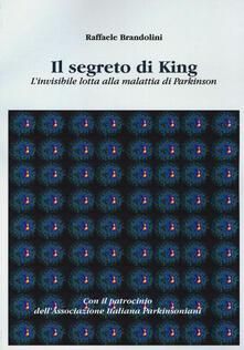 Il segreto di King. L'invisibile lotta alla malattia di Parkinson - Raffaele Brandolini - copertina