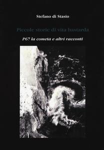 Piccole storie di vita bastarda. P67 la cometa e altri racconti