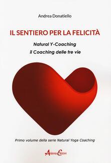 Il sentiero per la felicità. Natural y-coaching. Il coaching delle tre vie.pdf