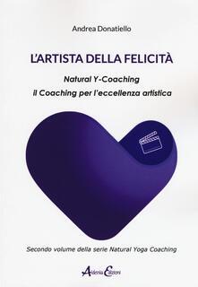 L artista della felicità. Natural y-coaching. Il coaching per leccellenza artistica.pdf