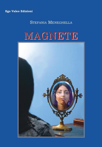Magnete - Stefania Meneghella - Libro - Ego Valeo Edizioni - Antology | IBS