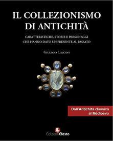 Equilibrifestival.it Il collezionismo di antichità. Vol. 1: Caratteristiche, storie e personaggi dall'Antichità classica al Medioevo. Image