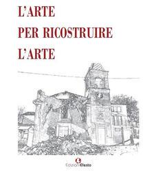 L' arte per ricostruire l'arte. Ediz. illustrata - Mario Panizza,Luigi Moccia,Adriano Coschiera - copertina