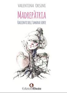Libro Madrepàtria. Racconti dell'umana sorte Valentina Orsini