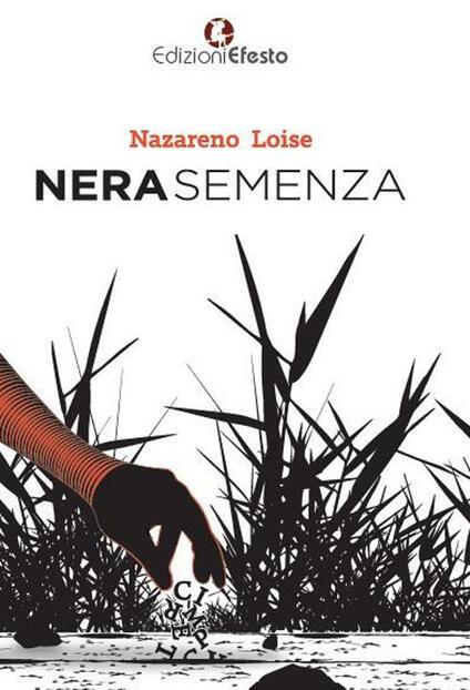 Nera semenza. Semi d'odio, d'amore e di follia - Nazareno Loise - copertina