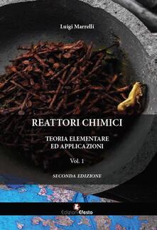 Reattori chimici. Teoria elementare ed applicazioni. Vol. 1 - Luigi Marrelli - copertina