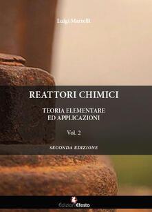 Reattori chimici. Teoria elementare ed applicazioni. Vol. 2 - Luigi Marrelli - copertina