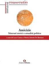 Libro Amicizie. Itinerari storici e attualità politica