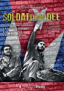 Soldati delle idee. Allerta che cammina! La scuola di Fidel e del Che per lAmerica Latina. Ediz. italiana e spagnola.pdf