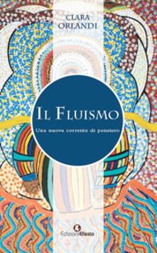 Il fluismo. Una nuova corrente di pensiero - Clara Orlandi - copertina