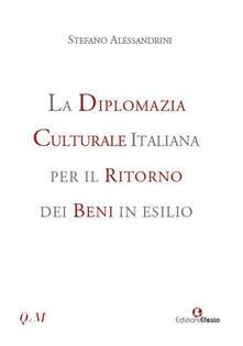 La diplomazia culturale italiana per il ritorno dei beni in esilio. Storia, attualità e future prospettive.pdf