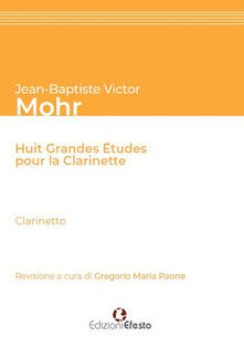 Jean-Baptiste Victor Mohr. Huit grandes études pour la clarinette. Ediz. italiana - Gregorio Maria Paone - copertina