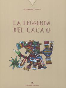 Listadelpopolo.it La leggenda del cacao. Ediz. a colori Image