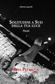 Solitudini a sud della tua luce - Pina Petracca - copertina