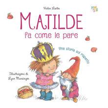 Matilde fa come le pare. Ediz. illustrata.pdf