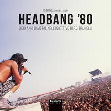 Lpgcsostenible.es Headbang '80. Dieci anni di metal nell'obiettivo di P.G. Brunelli. Ediz. illustrata Image