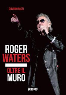 Premioquesti.it Roger Waters. Oltre il muro Image