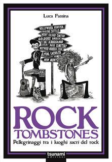 Capturtokyoedition.it Rock tombstones. Pellegrinaggi tra i luoghi sacri del rock Image