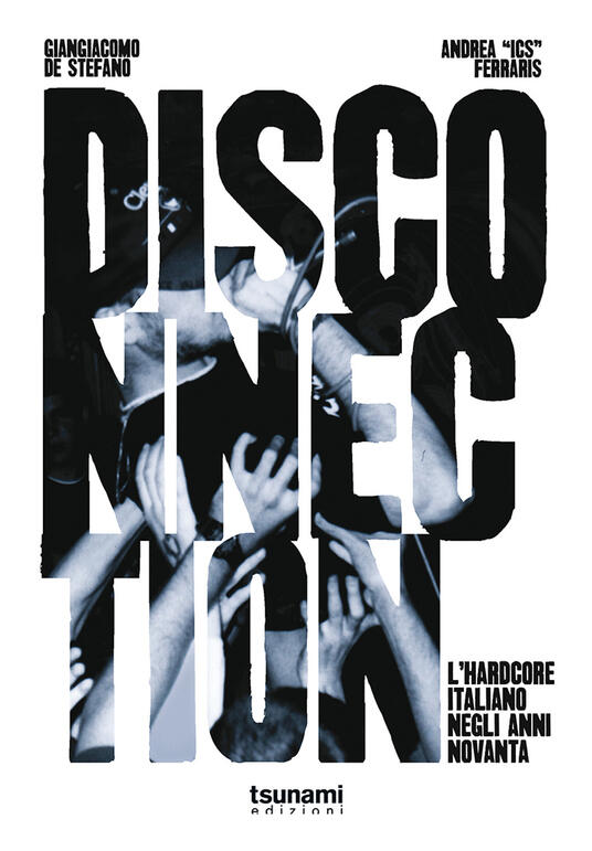 """Disconnection. L'hardcore italiano negli anni Novanta - Giangiacomo De Stefano,Andrea """"Ics"""" Ferraris - copertina"""