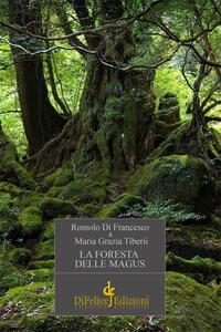 La foresta delle magus - Romolo Di Francesco,M. Grazia Tiberii - copertina