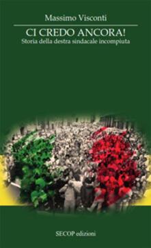 Milanospringparade.it Ci credo ancora. Storia della destra sindacale incompiuta Image