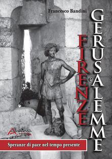 Firenze e Gerusalemme. Speranze di pace nel tempo presente