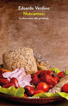 Nutriamoci. La dieta come stile personale - Edoardo Verdino - copertina